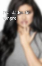 realidades de sangre by Kyliefrostqueenbitch
