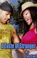 A Taste Of Stranger... by Eve_Farr