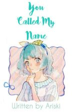 You Called My Name by Ariski
