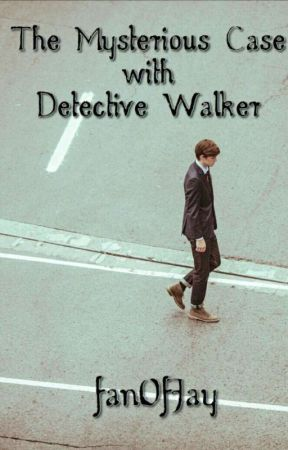The mysterious case with Detective Walker by fanOfJay