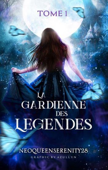 La Gardienne des Légendes ✷ Tome I. La Relève [REPENSÉ & RÉÉCRIT]