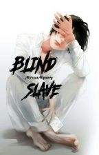Blind Slave [BoyxMan] by M1ssesMystery