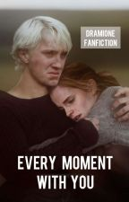 Every moment with you~Dramione ff by DramioneLovee