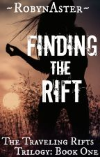 Finding the Rift (The Traveling Rifts Trilogy: Book One) by RobynAster