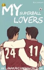 My SuperBall Lovers [BOYXBOY] by lanaravishingworld