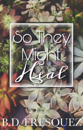 So They Might Heal by The_Dreamer_10