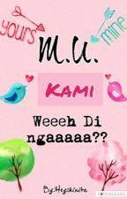 M.U. Kami? Weeh, di nga?? (Short Story) by HeyChinita