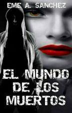 EL MUNDO DE LOS MUERTOS by AngelSanchez209
