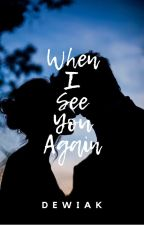 When I See You Again by dewiakL