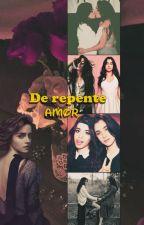 De repente, amor - Camren by LunaRostova