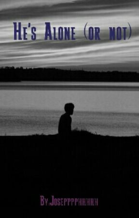 He's Alone (or not)  by Josepppphhhhh