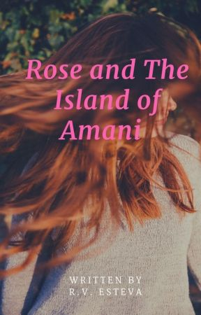 Rose and The Island of Amani by reginavalds