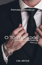 O Torturador- Spin-off1- Trilogia Santinelle by CM_AR123