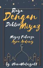 Raya Dengan Dr.Miyaz by NanaNatasya01