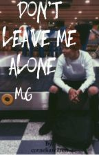 Don't leave me alone | m.g by corneliawilten