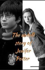 The untold story of Jenifer Potter   ( Harry Potter fan- fic by MackenzieMontgomery