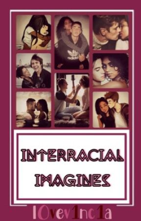 Interracial Imagines by l0veya1ani