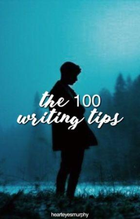THE 100 WRITING TIPS by hearteyesmurphy