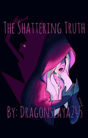 The Shattering Truth by Dragonslaya245