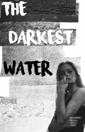 The Darkest Water by aaddiee