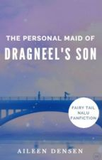 Fairy Tail: The Personal Maid of Dragneel's Son. [NaLu FanFic][Completed] by aileendensen