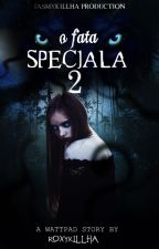O fata speciala 2 by RoxyKillha