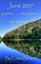 June 2017     poems    thoughts   life stories by EdwinBrown9