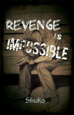 Revenge Is Impossible #Wattys2017 (ON HOLD) by Shulsa
