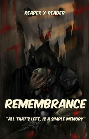 Remembrance (Overwatch: Reaper x Reader) - Chapter 18