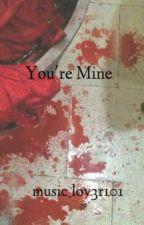 You're Mine by music_lov3r101