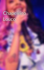 Chapeleiro Louco by IsadoraKnorr