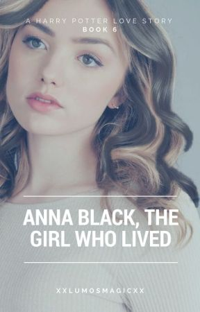 Anna Black, The Girl Who Lived (Book 6) by xxLumosMagicxx