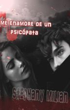 me enamore de un Psicópata by StephanyMilian