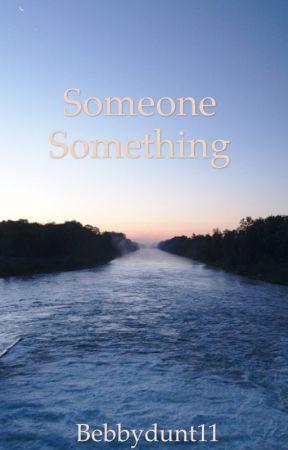 Someone Something  by bebbydunt11