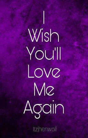 I Wish You'll Love Me Again  by itzjhenwolf