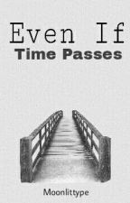 Even If Time Passed by moonlittype