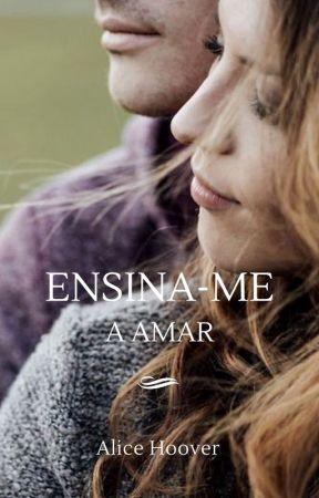Ensina-me a Amar by AliceHoover