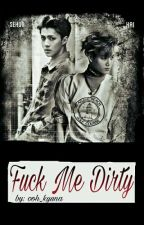 Fuck Me Dirty | ضاجعني بقذاره  by ooh_kyuna