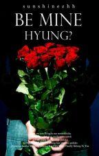 Be Mine, Hyung ? by sunshinezhh