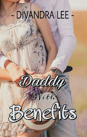 Daddy With Benefits (SLOW UPDATE) by divandralee