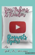 YouTuber X Readers (Open Requests) by Nene-Bear