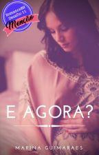 E agora? [COMPLETO] by Marinabguimares