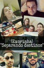"""(Exorinha) """"Separando destinos"""" by Eclipsa1214"""