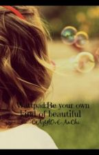 Wattpad:Be your own kind of beautiful by BareSouls