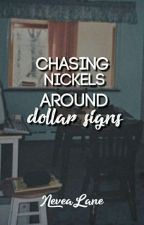 Chasing Nickels Around Dollar Signs by NeveaLane