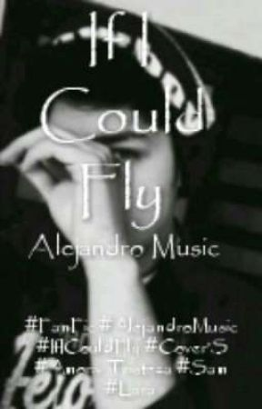 If I Could Fly [Alejandro Music] by XxEscritora_BoxXx