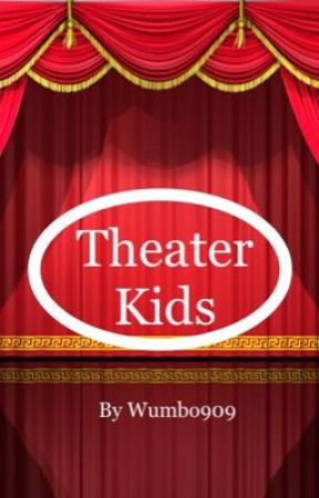Theater Kids ~ A Love Story by Wumbo909