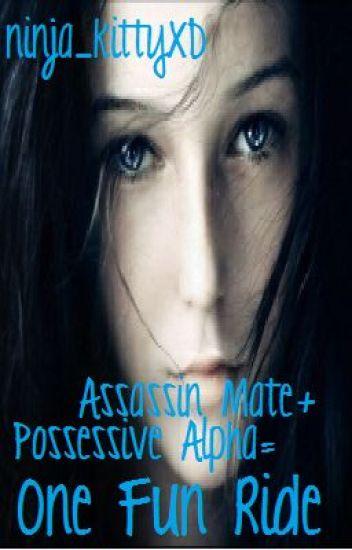 Assassin Mate + Possessive Alpha = One Fun Ride