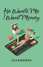 He Wants Me, I Wants Money // ON HOLD by Sutameeeee