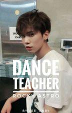 Dance Teacher {ASTRO Rocky FF}✨ (#wattys2017)  by lee_abby